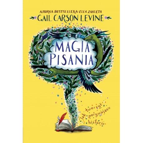 Magia pisania. Jak tworzyć porywające historie