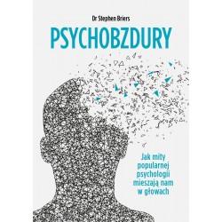 Psychobzdury. Jak mity popularnej psychologii mieszają nam w głowach